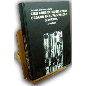 CIEN AÑOS DE MÚSICA PARA ÓRGANO EN EL PAIS VASCO Y NAVARRA – Esteban Elizondo