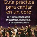 Guía práctica para cantar en un coro: Qué es un coro y cómo funciona. La técnica vocal.