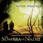 La sombra de nadie (Original Motion Picture Soundtrack) Aitor Amezaga